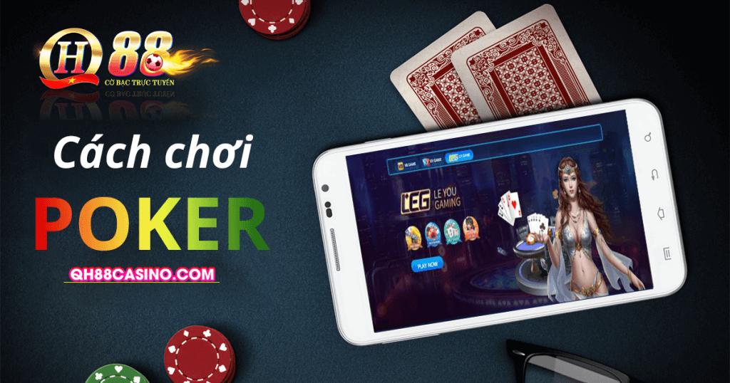 Cách chơi Poker đẳng cấp như cao thủ - Xem và chơi ngay tại QH88