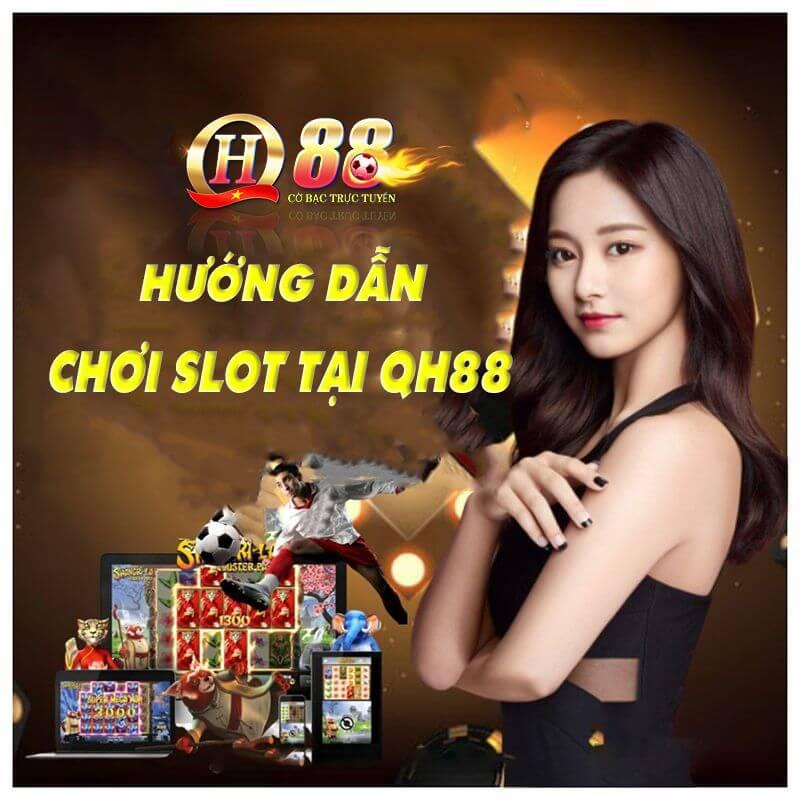 Hướng dẫn chơi Slot tại QH88