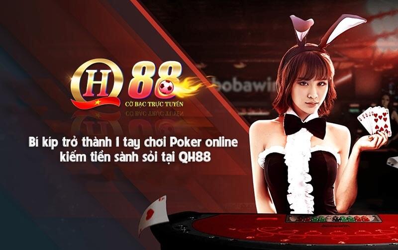 Bí kíp trở thành 1 tay chơi Poker online kiếm tiền sành sỏi tại QH88