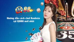 Hướng dẫn cách chơi Roulette tại QH88 mới nhất